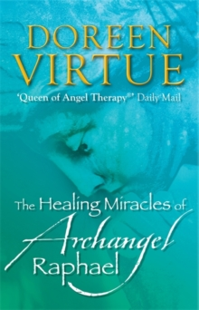 The Healing Miracles of Archangel Raphael, Paperback