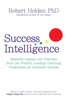 Success Intelligence : Essential Lessons and Practices from the World's Leading Coaching Programme on Authentic Success, Paperback