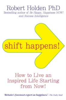 Shift Happens : How to Live an Inspired Life Starting from Now!, Paperback