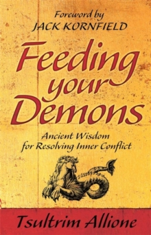 Feeding Your Demons : Ancient Wisdom for Resolving Inner Conflict, Paperback Book