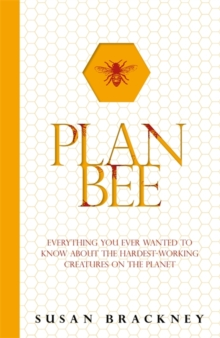 Plan Bee : Everything You Ever Wanted to Know About the Hardest Working Creatures on the Planet, Paperback