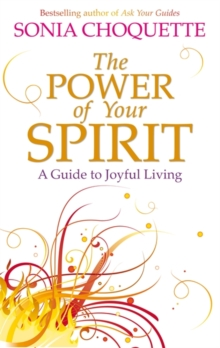 The Power of Your Spirit : A Guide to Joyful Living, Paperback