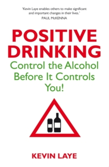 Positive Drinking : Control the Alcohol Before It Controls You, Paperback