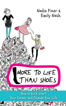 More to Life Than Shoes : How to Kick-start Your Career and Change Your Life, Paperback