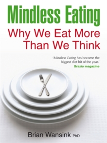 Mindless Eating : Why We Eat More Than We Think, Paperback Book