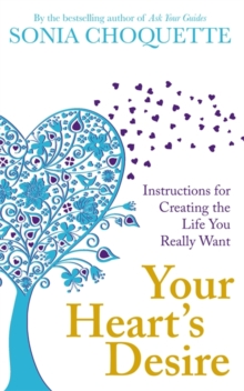 Your Heart's Desire : Instructions for Creating the Life You Really Want, Paperback