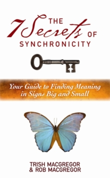 The 7 Secrets of Synchronicity : Your Guide to Finding Meanings in Signs Big and Small, Paperback