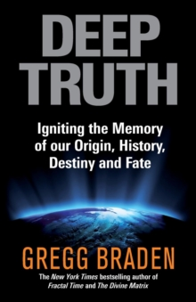 Deep Truth : Igniting the Memory of Our Origin, History, Destiny and Fate, Paperback
