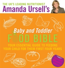 Amanda Ursell's Baby and Toddler Food Bible : Your Essential Guide to Feeding Your Child for Their First Four Years, Hardback