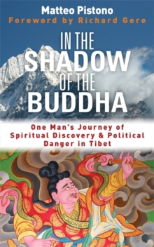 In the Shadow of the Buddha : One Man's Journey of Spiritual Discovery & Political Danger in Tibet, Paperback