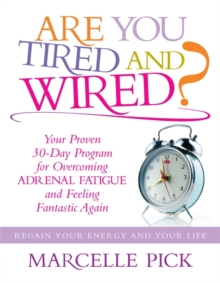 Are You Tired and Wired? : Your Proven 30-day Program for Overcoming Adrenal Fatigue and Feeling Fantastic Again, Paperback
