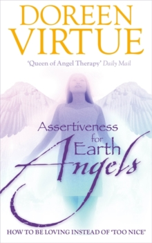 Assertiveness For Earth Angels : How to be Loving Instead of 'Too Nice', Hardback