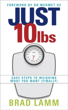 Just 10 Lbs : Easy Steps to Weighing What You Want (finally), Paperback
