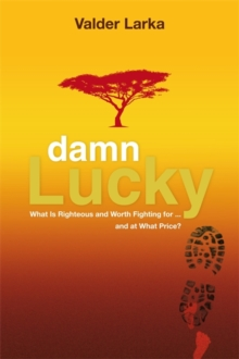 Damn Lucky : What Is Righteous and Worth Fighting For... and at What Price?, Paperback