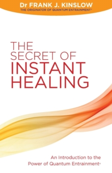 The Secret of Instant Healing : An Introduction to the Power of Quantum Entrainment, Paperback