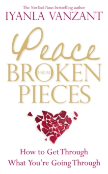 Peace from Broken Pieces : How to Get Through What You're Going Through, Paperback