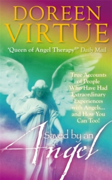 Saved by an Angel : True Accounts of People Who Have Had Extraordinary Experiences with Angels...and How YOU Can Too, Paperback