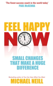 Feel Happy Now! : Small Changes That Make a Huge Difference, Paperback