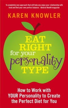 Eat Right for Your Personality Type : How to Work with YOUR Personality to Create the Perfect Diet for You, Paperback