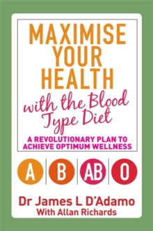 Maximise Your Health with the Blood Type Diet : A Revolutionary Plan to Achieve Optimum Wellness, Paperback Book