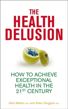 The Health Delusion : How to Achieve Exceptional Health in the 21st Century, Paperback