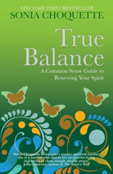 True Balance : A Common Sense Guide to Renewing Your Spirit, Paperback