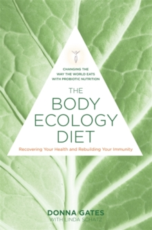 The Body Ecology Diet : Recovering Your Health and Rebuilding Your Immunity, Paperback