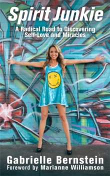 Spirit Junkie : A Radical Road to Discovering Self-Love and Miracles, Paperback