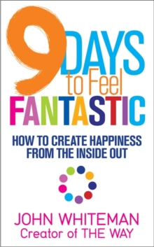 9 Days to Feel Fantastic : How to Create Happiness from the Inside Out, Paperback