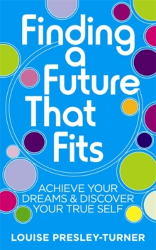 Finding a Future That Fits : Achieve Your Dreams & Discover Your True Self, Paperback