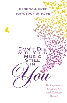 Don't Die with Your Music Still in You : My Experience Growing Up with Spiritual Parents, Paperback