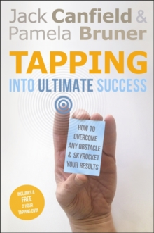 Tapping in to Ultimate Success : How to Overcome Any Obstacle and Skyrocket Your Results, Paperback