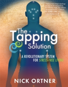 The Tapping Solution : A Revolutionary System for Stress-Free Living, Paperback