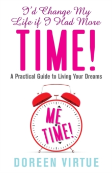 I'd Change My Life If I Had More Time : A Practical Guide to Living Your Dreams, Paperback