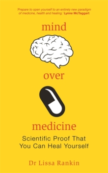 Mind Over Medicine : Scientific Proof That You Can Heal Yourself, Paperback