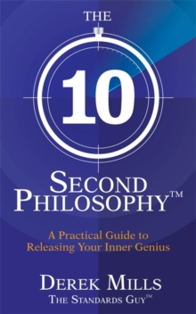 The 10-second Philosophy : A Practical Guide to Releasing Your Inner Genius, Paperback Book