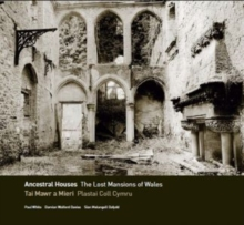 Ancestral Houses: The Lost Mansions of Wales : Tai Mawr a Mieri: Plastai Coll Cymru, Hardback