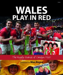 Wales Play in Red : The Rugby Diaries of Carolyn Hitt, Hardback