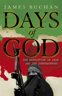 Days of God : The Revolution in Iran and Its Consequences, Paperback