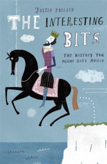The Interesting Bits : The History You Might Have Missed, Paperback Book