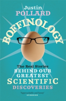 Boffinology : The Real Stories Behind Our Greatest Scientific Discoveries, Paperback