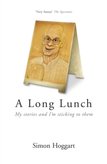 A Long Lunch : My Stories and I'm Sticking to Them, Paperback Book