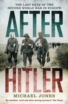 After Hitler : The Last Days of the Second World War in Europe, Paperback Book