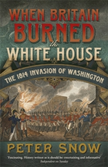 When Britain Burned the White House : The 1814 Invasion of Washington, Paperback
