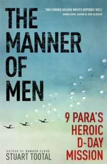 The Manner of Men : 9 PARA's Heroic D-day Mission, Paperback Book