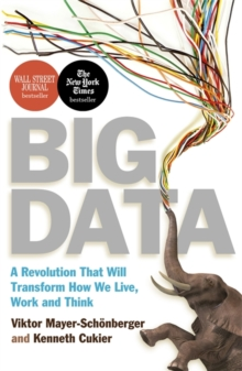 Big Data : A Revolution That Will Transform How We Live, Work and Think, Paperback