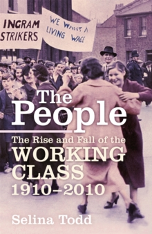The People : The Rise and Fall of the Working Class, 1910-2010, Hardback