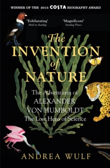 The Invention of Nature : The Adventures of Alexander Von Humboldt, the Lost Hero of Science, Paperback