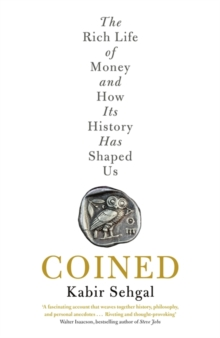 Coined : The Rich Life of Money and How its History Has Shaped Us, Hardback