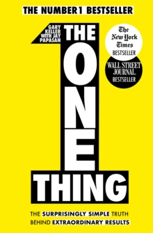 The One Thing : The Surprisingly Simple Truth Behind Extraordinary Results, Paperback